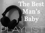The Best Man's Baby - PLAYLIST