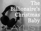 The Billionaire's Christmas Baby - PLAYLIST