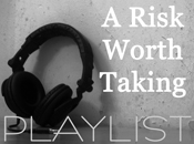 A Risk Worth Taking - PLAYLIST